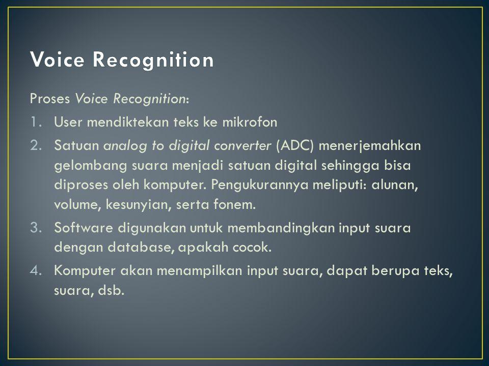 Proses Voice Recognition: 1.User mendiktekan teks ke mikrofon 2.Satuan analog to digital converter (ADC) menerjemahkan gelombang suara menjadi satuan