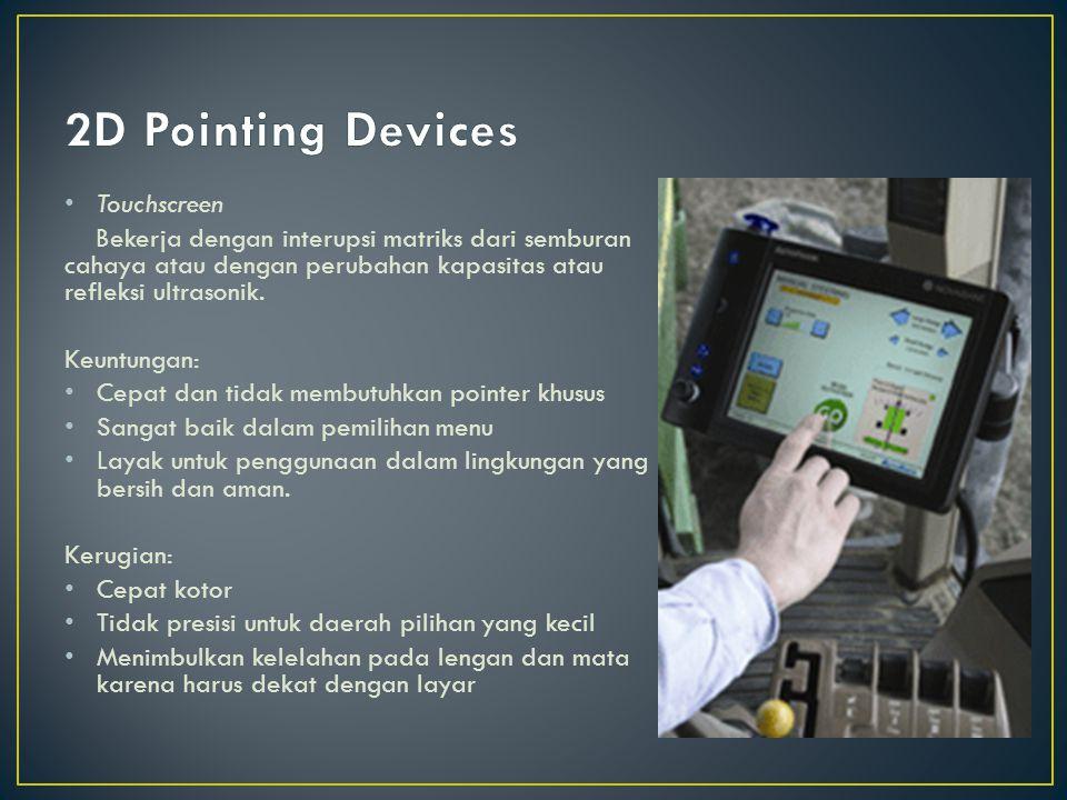 Touchscreen Bekerja dengan interupsi matriks dari semburan cahaya atau dengan perubahan kapasitas atau refleksi ultrasonik. Keuntungan: Cepat dan tida