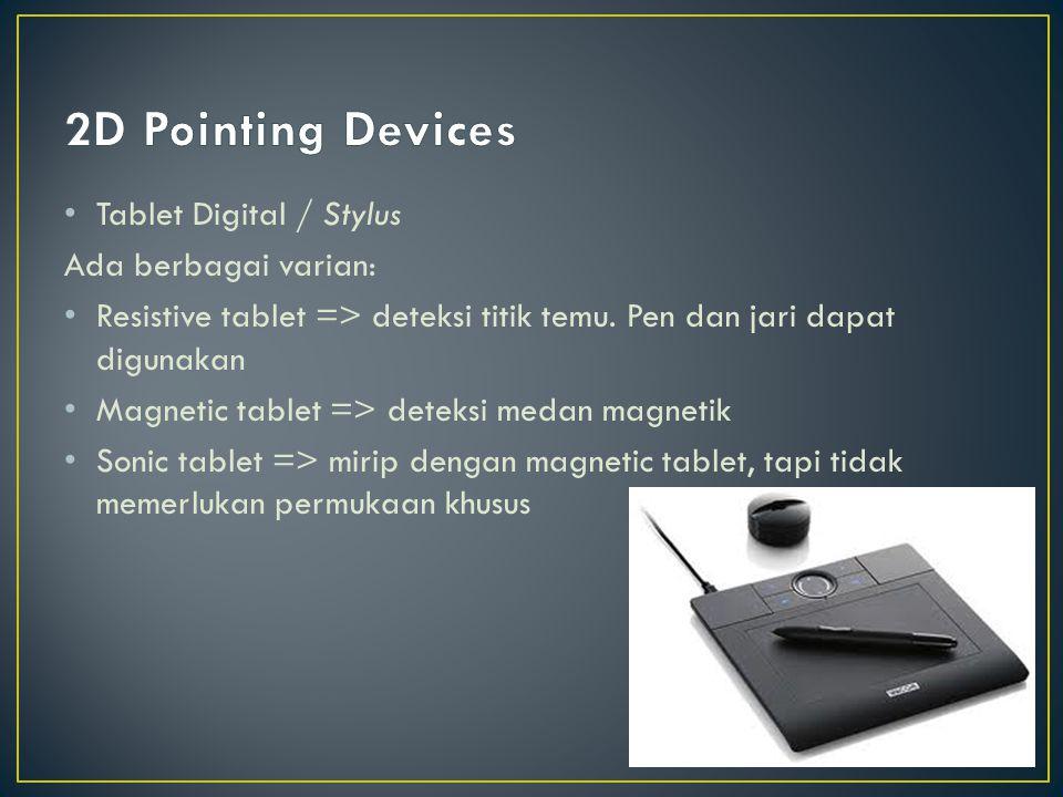 Tablet Digital / Stylus Ada berbagai varian: Resistive tablet => deteksi titik temu. Pen dan jari dapat digunakan Magnetic tablet => deteksi medan mag