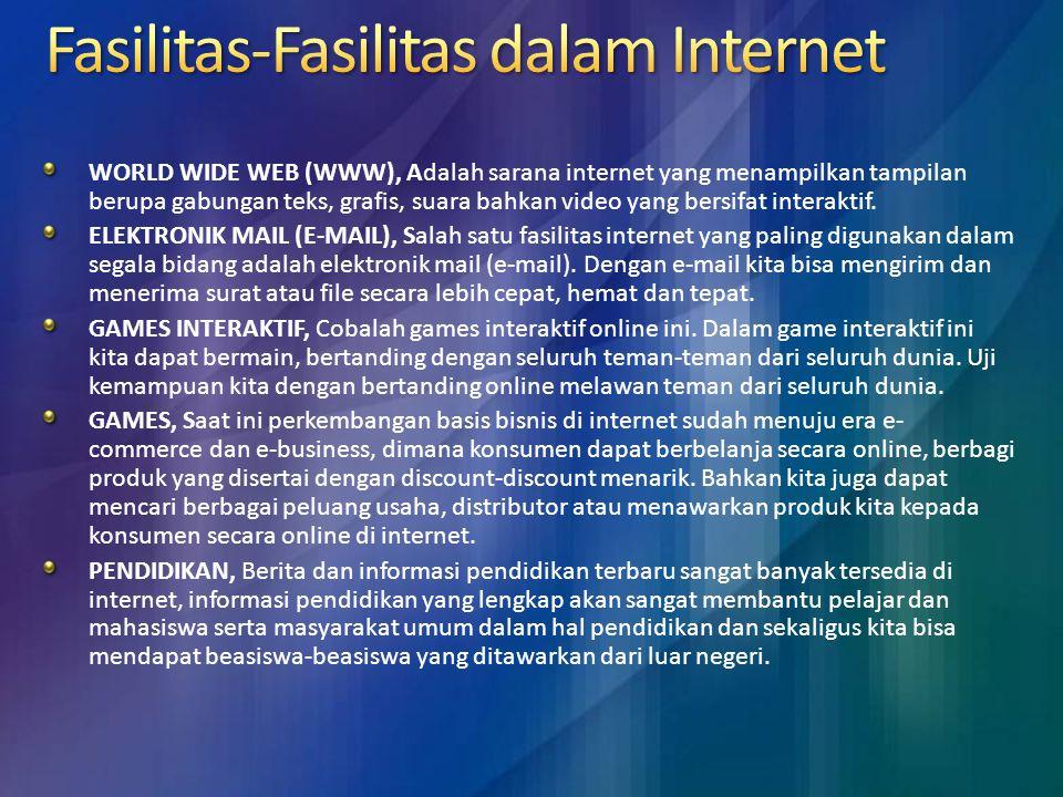 WORLD WIDE WEB (WWW), Adalah sarana internet yang menampilkan tampilan berupa gabungan teks, grafis, suara bahkan video yang bersifat interaktif.