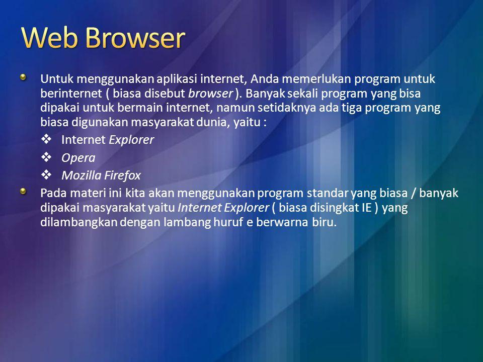 Untuk menggunakan aplikasi internet, Anda memerlukan program untuk berinternet ( biasa disebut browser ). Banyak sekali program yang bisa dipakai untu