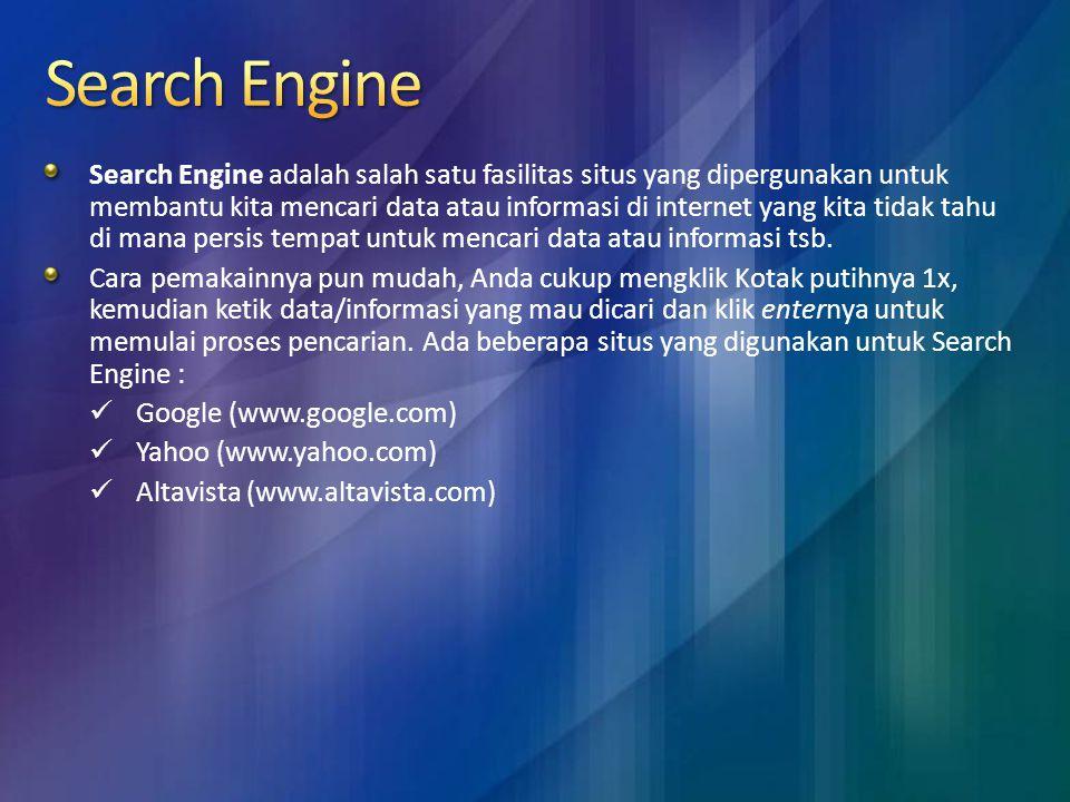 Search Engine adalah salah satu fasilitas situs yang dipergunakan untuk membantu kita mencari data atau informasi di internet yang kita tidak tahu di mana persis tempat untuk mencari data atau informasi tsb.