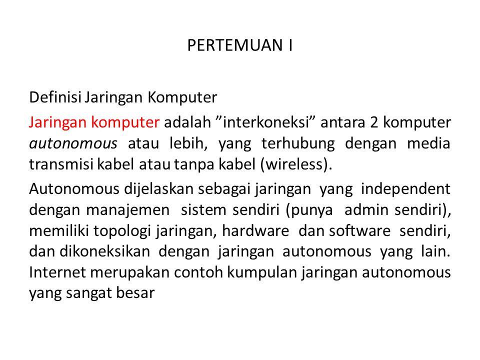 """PERTEMUAN I Definisi Jaringan Komputer Jaringan komputer adalah """"interkoneksi"""" antara 2 komputer autonomous atau lebih, yang terhubung dengan media tr"""