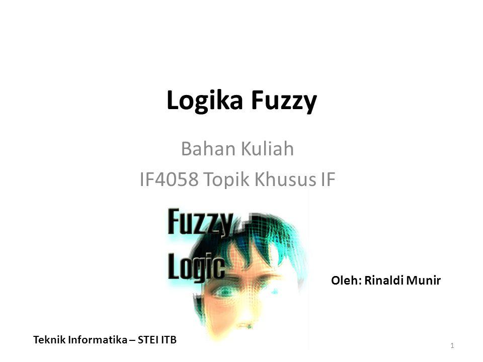 Logika Fuzzy Bahan Kuliah IF4058 Topik Khusus IF 1 Oleh: Rinaldi Munir Teknik Informatika – STEI ITB