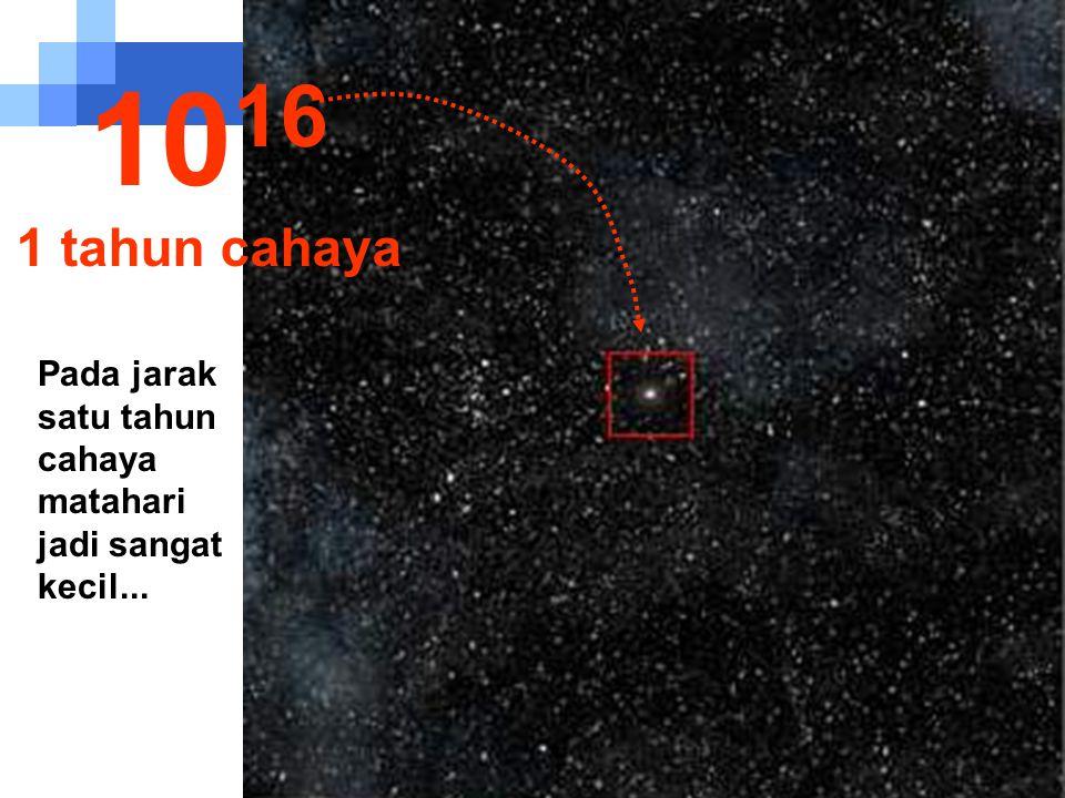 Matahari sekarang menjadi bintang kecil dari ribuan bintang lainnya... 10 15 1 triliun km