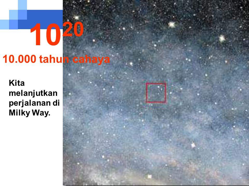 10 19 1000 tahun cahaya Pada jarak ini kita mulai perjalanan di Milky Way, Galaksi kita