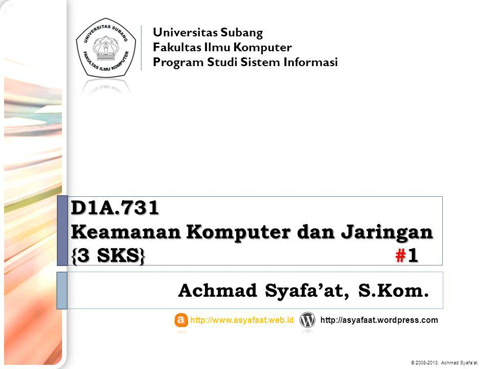 D1A.731 Keamanan Komputer dan Jaringan {3 SKS} #1 Achmad Syafa'at, S.Kom. Universitas Subang Fakultas Ilmu Komputer Program Studi Sistem Informasi htt