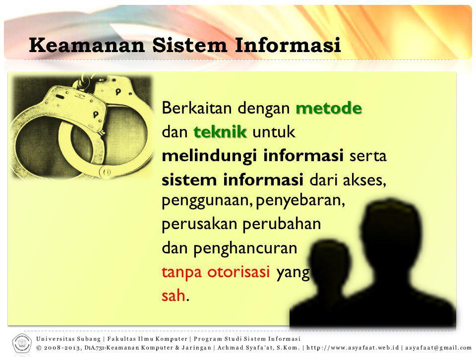 Keamanan Sistem Informasi metode Berkaitan dengan metode teknik dan teknik untuk melindungi informasi serta sistem informasi dari akses, penggunaan, penyebaran, perusakan perubahan dan penghancuran tanpa otorisasi yang sah.