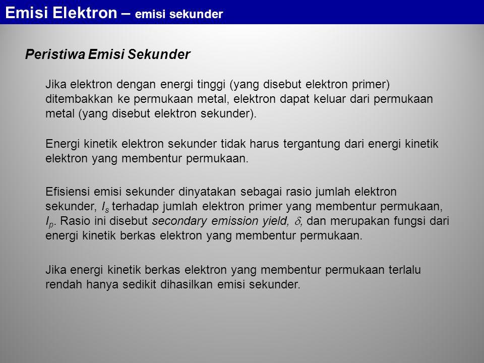 Jika elektron dengan energi tinggi (yang disebut elektron primer) ditembakkan ke permukaan metal, elektron dapat keluar dari permukaan metal (yang dis