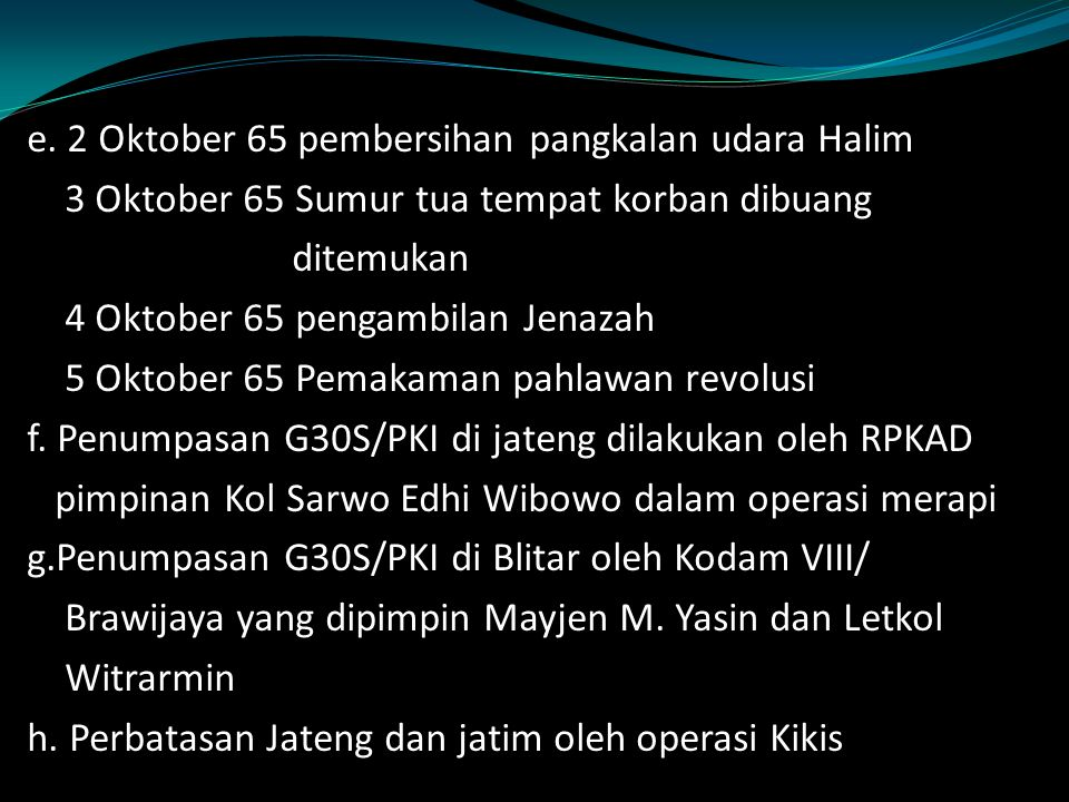 e. 2 Oktober 65 pembersihan pangkalan udara Halim 3 Oktober 65 Sumur tua tempat korban dibuang ditemukan 4 Oktober 65 pengambilan Jenazah 5 Oktober 65