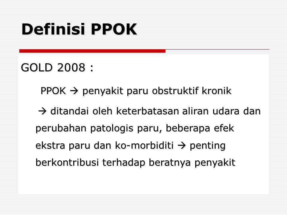 Definisi PPOK GOLD 2008 : PPOK  penyakit paru obstruktif kronik PPOK  penyakit paru obstruktif kronik  ditandai oleh keterbatasan aliran udara dan