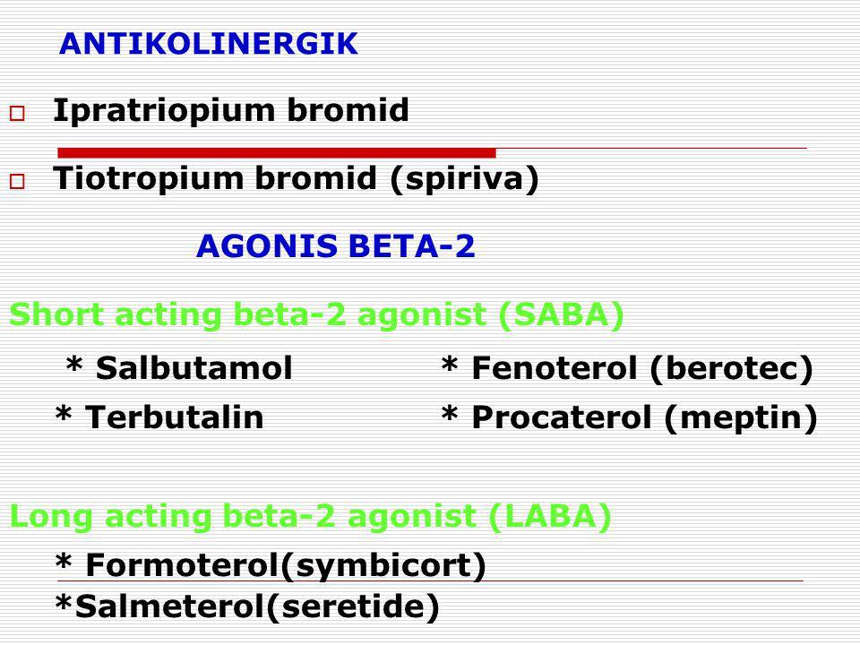 ANTIKOLINERGIK  Ipratriopium bromid  Tiotropium bromid (spiriva) AGONIS BETA-2 Short acting beta-2 agonist (SABA)  * Salbutamol * Fenoterol (berotec) * Terbutalin* Procaterol (meptin) Long acting beta-2 agonist (LABA)  * Formoterol(symbicort) *Salmeterol(seretide)