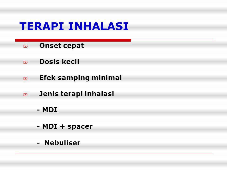 TERAPI INHALASI  Onset cepat  Dosis kecil  Efek samping minimal  Jenis terapi inhalasi - MDI - MDI + spacer - Nebuliser