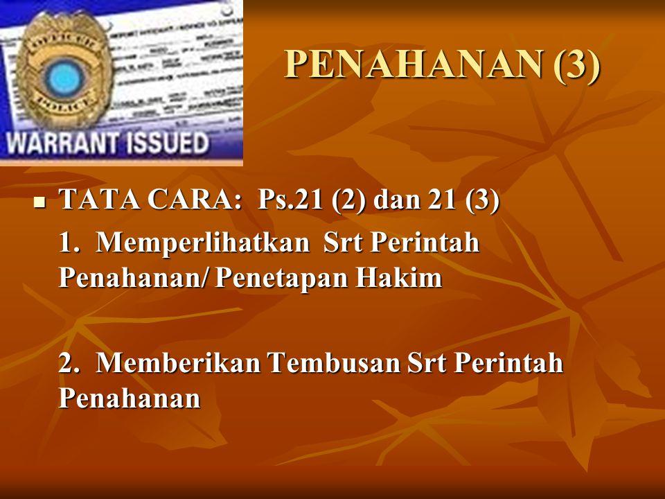 PENAHANAN (3) TATA CARA: Ps.21 (2) dan 21 (3) TATA CARA: Ps.21 (2) dan 21 (3) 1. Memperlihatkan Srt Perintah Penahanan/ Penetapan Hakim 2. Memberikan