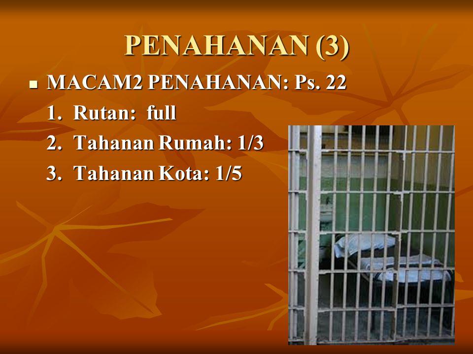 PENAHANAN (3) MACAM2 PENAHANAN: Ps. 22 MACAM2 PENAHANAN: Ps. 22 1. Rutan: full 2. Tahanan Rumah: 1/3 3. Tahanan Kota: 1/5