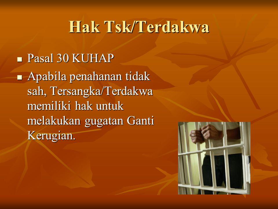 Hak Tsk/Terdakwa Pasal 30 KUHAP Pasal 30 KUHAP Apabila penahanan tidak sah, Tersangka/Terdakwa memiliki hak untuk melakukan gugatan Ganti Kerugian. Ap