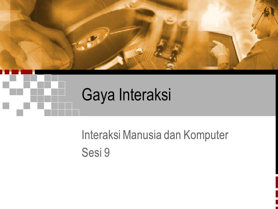 Gaya Interaksi Interaksi Manusia dan Komputer Sesi 9