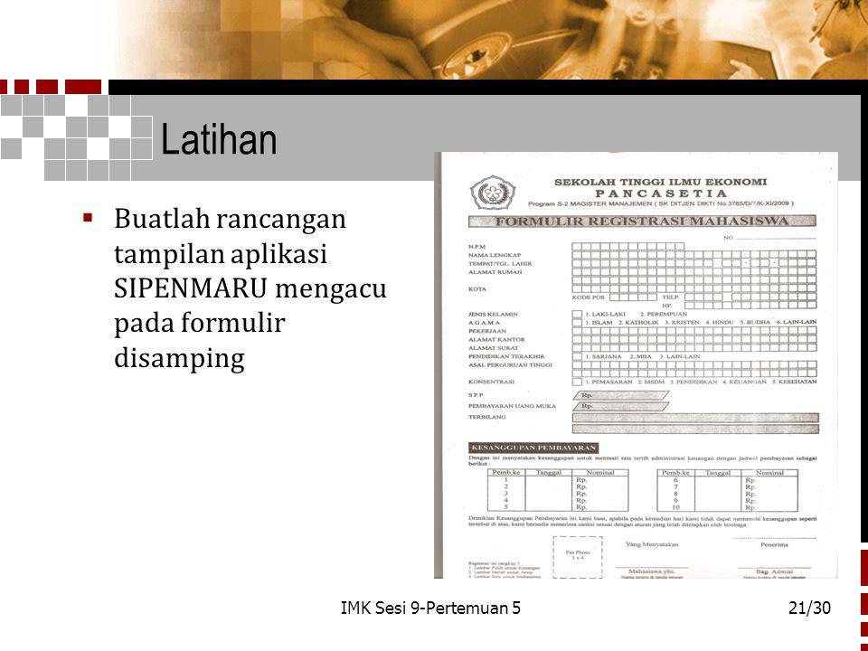 Latihan  Buatlah rancangan tampilan aplikasi SIPENMARU mengacu pada formulir disamping IMK Sesi 9-Pertemuan 521/30