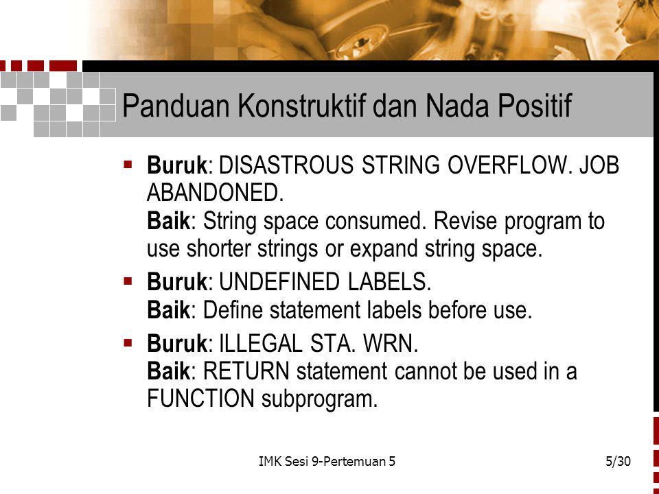IMK Sesi 9-Pertemuan 55/30 Panduan Konstruktif dan Nada Positif  Buruk : DISASTROUS STRING OVERFLOW.