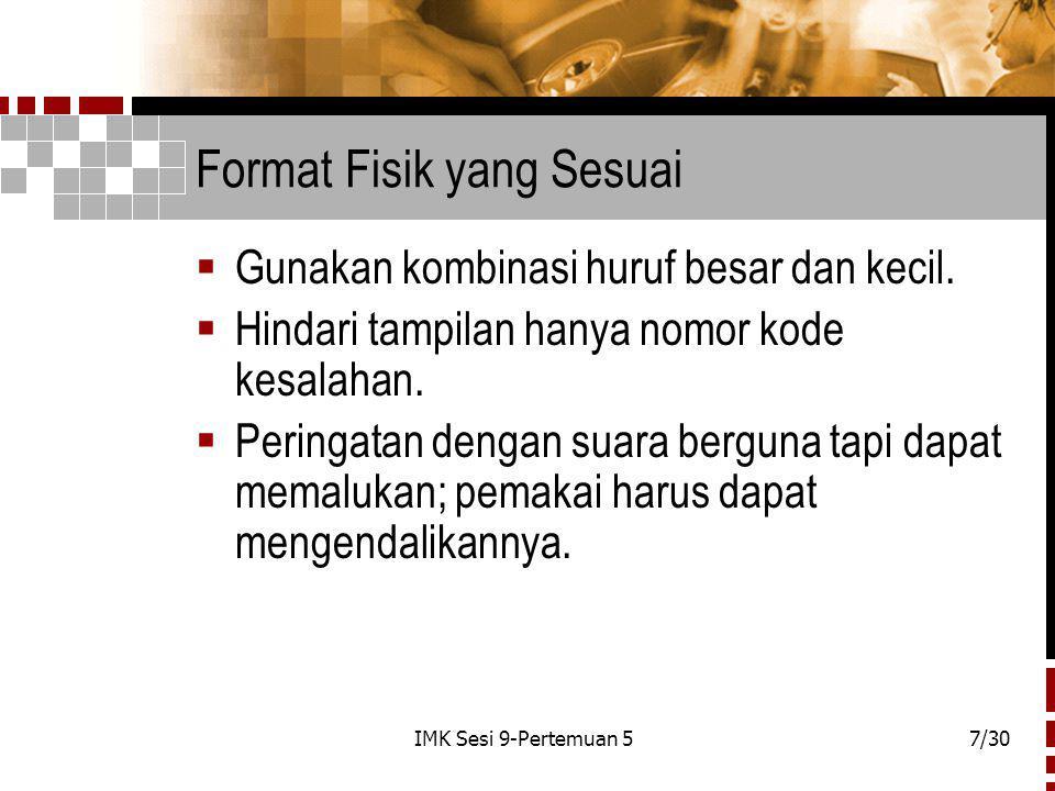 IMK Sesi 9-Pertemuan 57/30 Format Fisik yang Sesuai  Gunakan kombinasi huruf besar dan kecil.
