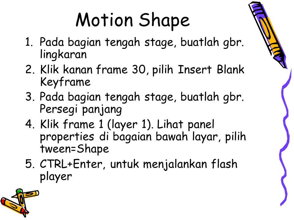 Motion Shape 1.Pada bagian tengah stage, buatlah gbr.