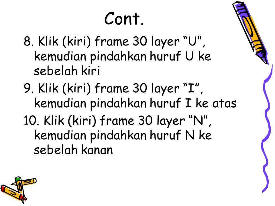 """Cont. 8. Klik (kiri) frame 30 layer """"U"""", kemudian pindahkan huruf U ke sebelah kiri 9. Klik (kiri) frame 30 layer """"I"""", kemudian pindahkan huruf I ke a"""