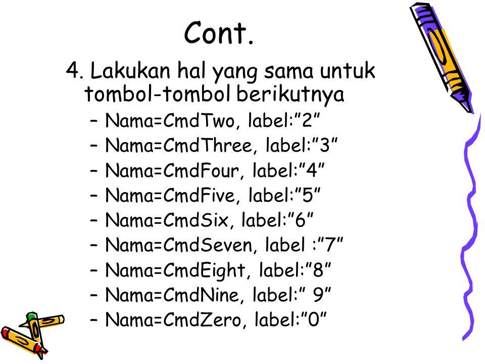 """Cont. 4. Lakukan hal yang sama untuk tombol-tombol berikutnya –Nama=CmdTwo, label:""""2"""" –Nama=CmdThree, label:""""3"""" –Nama=CmdFour, label:""""4"""" –Nama=CmdFive"""