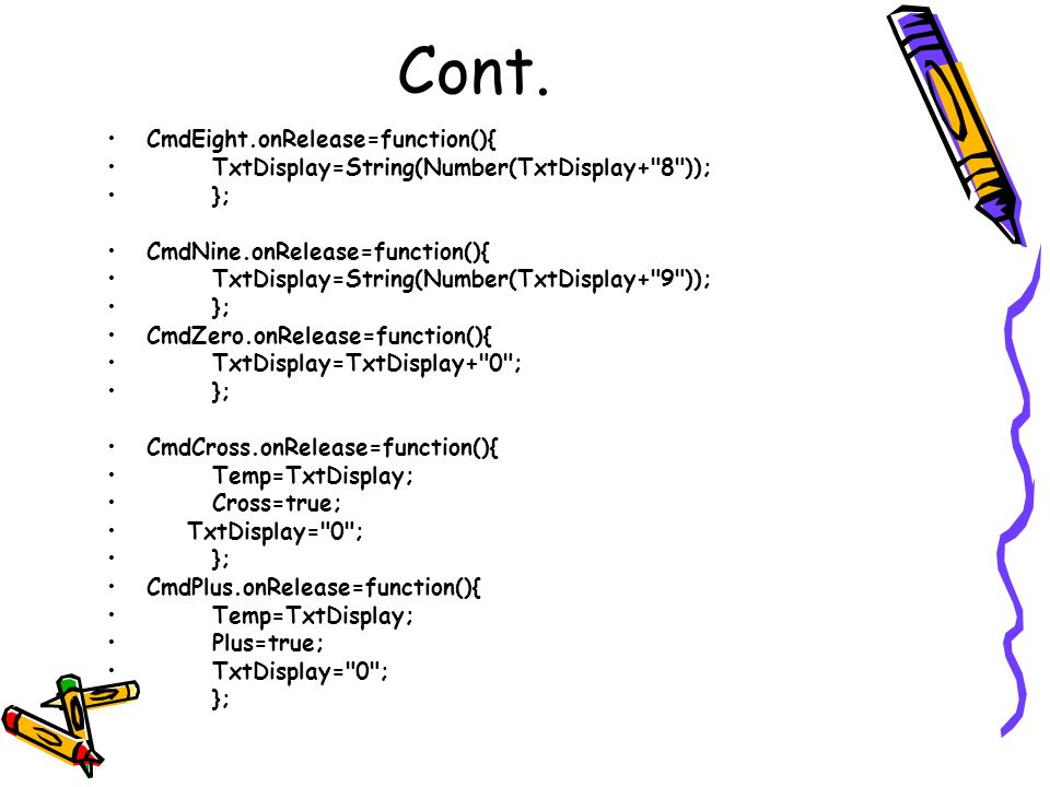 Cont. CmdEight.onRelease=function(){ TxtDisplay=String(Number(TxtDisplay+