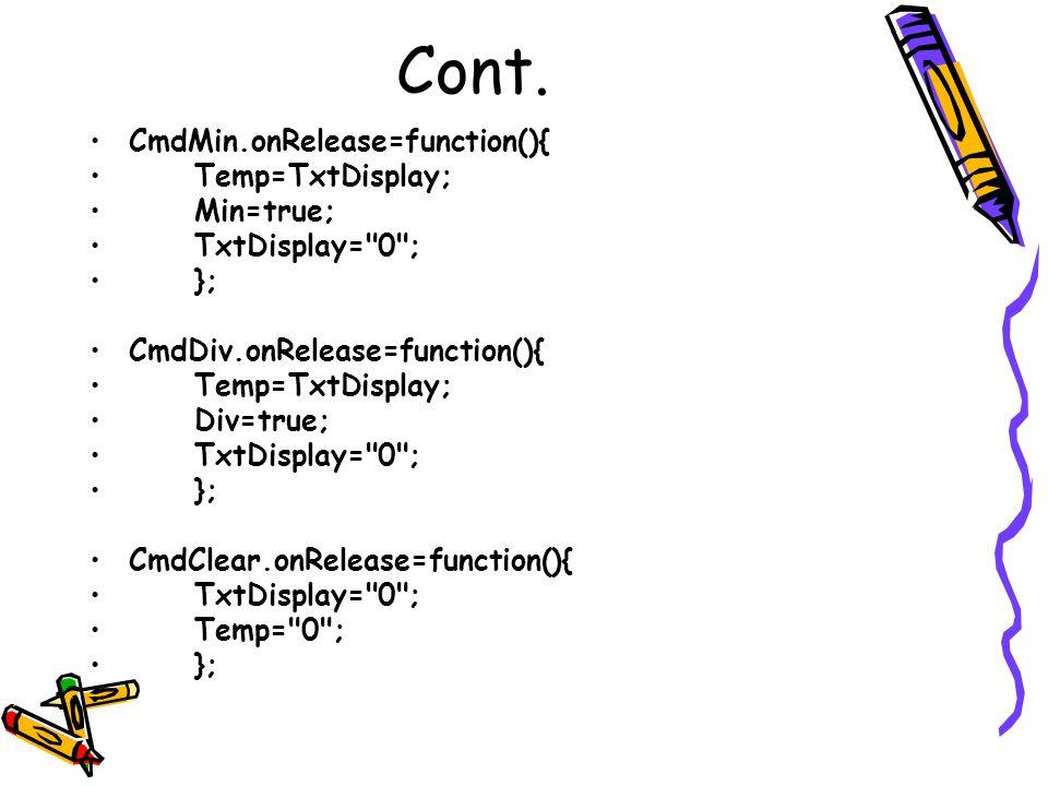 Cont. CmdMin.onRelease=function(){ Temp=TxtDisplay; Min=true; TxtDisplay=