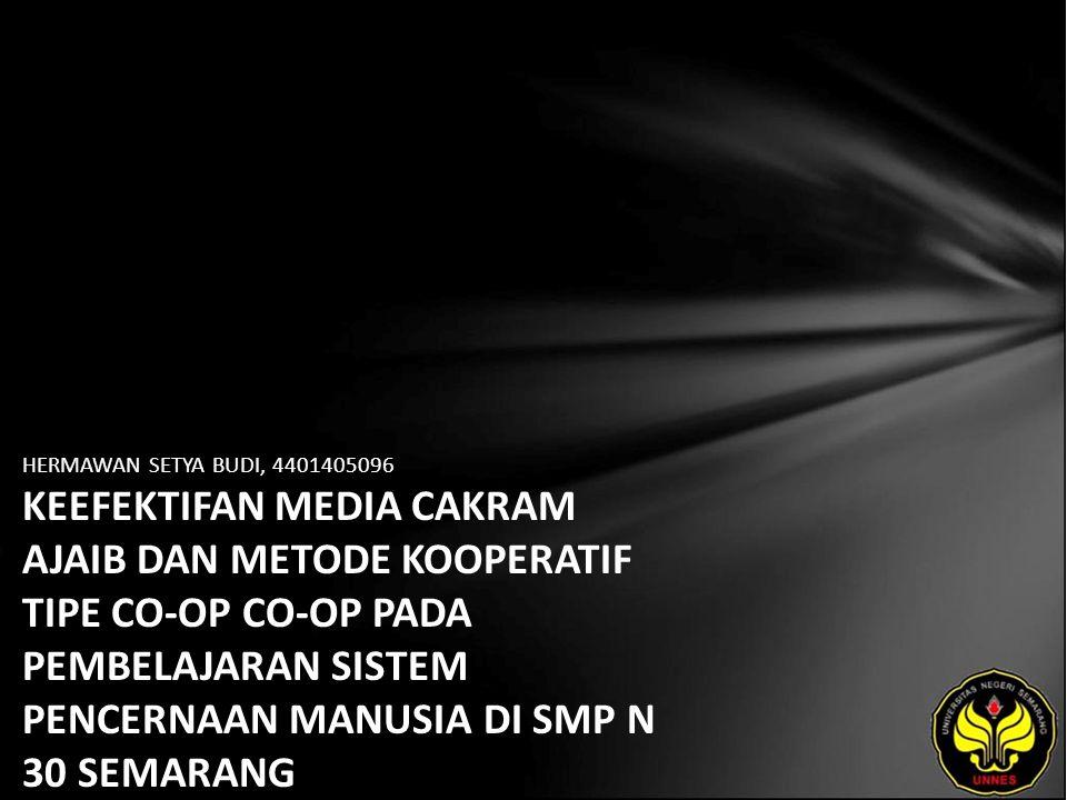 HERMAWAN SETYA BUDI, 4401405096 KEEFEKTIFAN MEDIA CAKRAM AJAIB DAN METODE KOOPERATIF TIPE CO-OP CO-OP PADA PEMBELAJARAN SISTEM PENCERNAAN MANUSIA DI SMP N 30 SEMARANG