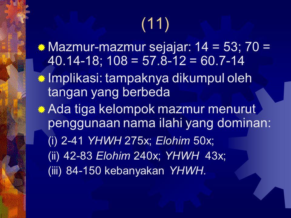 (11)  Mazmur-mazmur sejajar: 14 = 53; 70 = 40.14-18; 108 = 57.8-12 = 60.7-14  Implikasi: tampaknya dikumpul oleh tangan yang berbeda  Ada tiga kelo