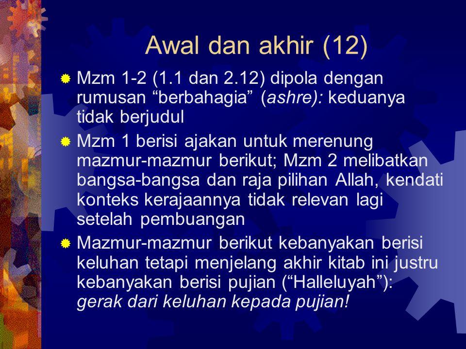 """Awal dan akhir (12)  Mzm 1-2 (1.1 dan 2.12) dipola dengan rumusan """"berbahagia"""" (ashre): keduanya tidak berjudul  Mzm 1 berisi ajakan untuk merenung"""