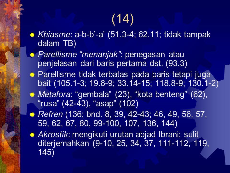 """(14)  Khiasme: a-b-b'-a' (51.3-4; 62.11; tidak tampak dalam TB)  Parellisme """"menanjak"""": penegasan atau penjelasan dari baris pertama dst. (93.3)  P"""