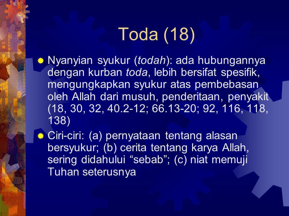 Toda (18)  Nyanyian syukur (todah): ada hubungannya dengan kurban toda, lebih bersifat spesifik, mengungkapkan syukur atas pembebasan oleh Allah dari