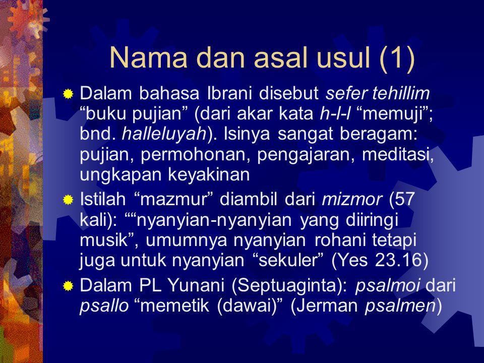 """Nama dan asal usul (1)  Dalam bahasa Ibrani disebut sefer tehillim """"buku pujian"""" (dari akar kata h-l-l """"memuji""""; bnd. halleluyah). Isinya sangat bera"""