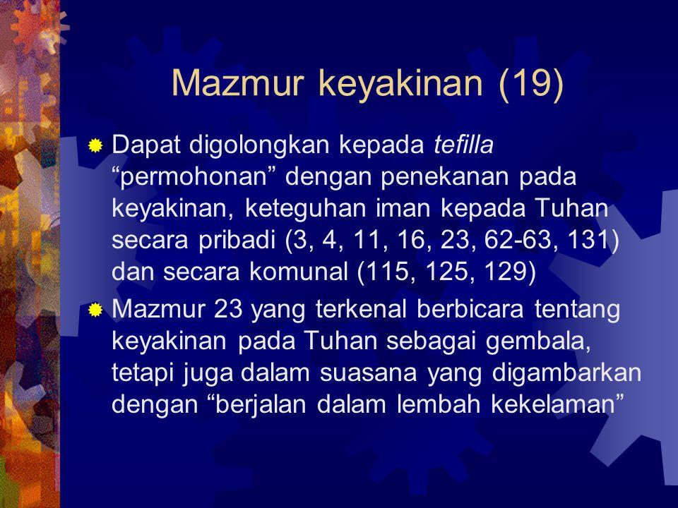 """Mazmur keyakinan (19)  Dapat digolongkan kepada tefilla """"permohonan"""" dengan penekanan pada keyakinan, keteguhan iman kepada Tuhan secara pribadi (3,"""