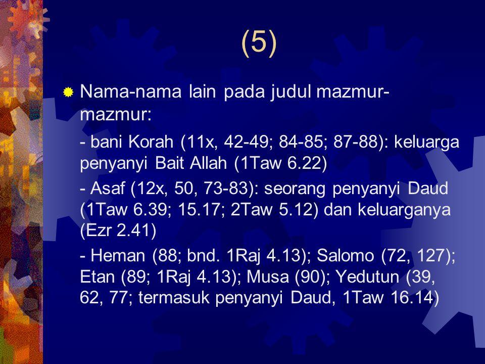 Jenis komposisi (6)  Mizmor mazmur (57x): 30 dan 48  Syir nyanyian (30x): sering bersama mizmor (48, 66-68, 83, 87-88, 108); syir yedidot nyanyian kasih (45)  Tehillah puji-pujian (145)  Tefilla doa (17, 86, 90, 102, 142)  Syir hamma'alot nyanyian ziarah (120-134)  Miktam syair keemasan .