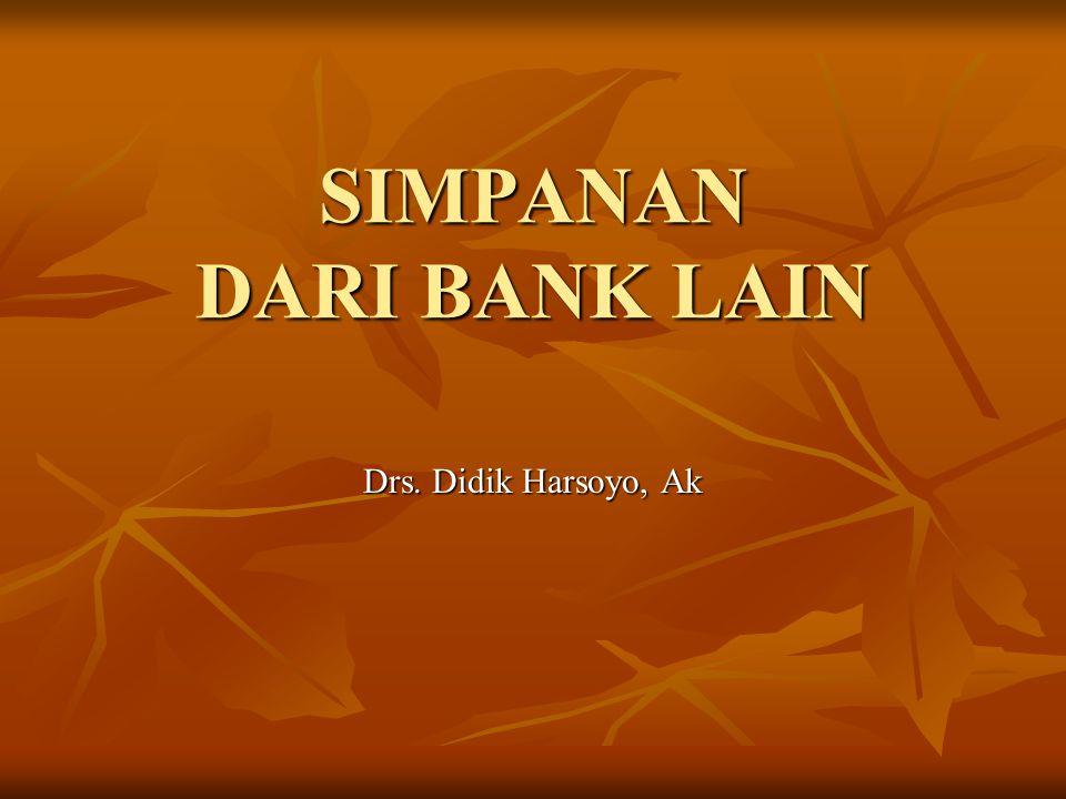 Simpanan dari bank lain : Simpanan dari dari bank lain yang menyebabkan timbulnya kewajiban kepada bank penyimpan.