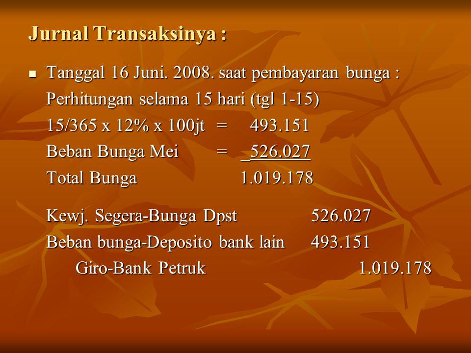 Jurnal Transaksinya : Tanggal 16 Juni. 2008. saat pembayaran bunga : Tanggal 16 Juni. 2008. saat pembayaran bunga : Perhitungan selama 15 hari (tgl 1-