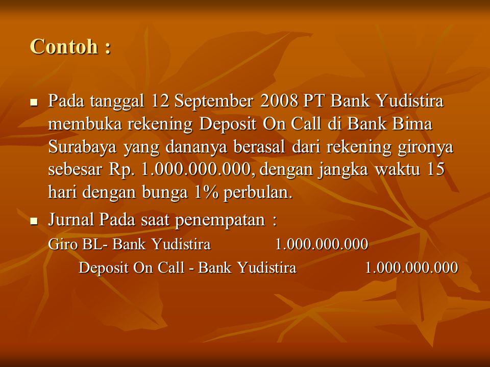 Contoh : Pada tanggal 12 September 2008 PT Bank Yudistira membuka rekening Deposit On Call di Bank Bima Surabaya yang dananya berasal dari rekening gi