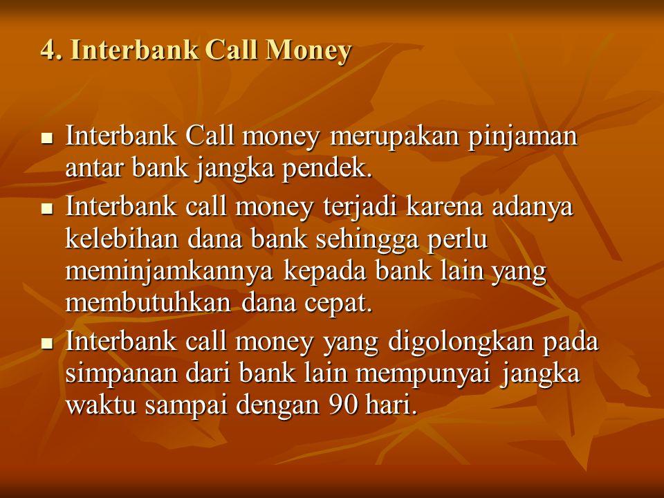 4. Interbank Call Money Interbank Call money merupakan pinjaman antar bank jangka pendek. Interbank Call money merupakan pinjaman antar bank jangka pe