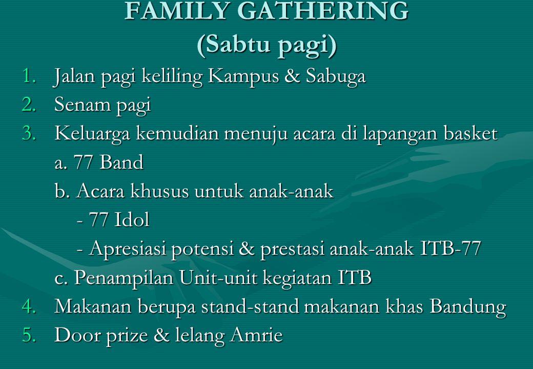 FAMILY GATHERING (Sabtu pagi) 1.Jalan pagi keliling Kampus & Sabuga 2.Senam pagi 3.Keluarga kemudian menuju acara di lapangan basket a.