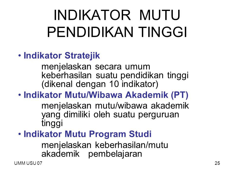 UMM USU 0725 INDIKATOR MUTU PENDIDIKAN TINGGI Indikator Stratejik menjelaskan secara umum keberhasilan suatu pendidikan tinggi (dikenal dengan 10 indi