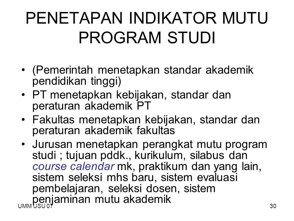 UMM USU 0730 PENETAPAN INDIKATOR MUTU PROGRAM STUDI (Pemerintah menetapkan standar akademik pendidikan tinggi) PT menetapkan kebijakan, standar dan pe