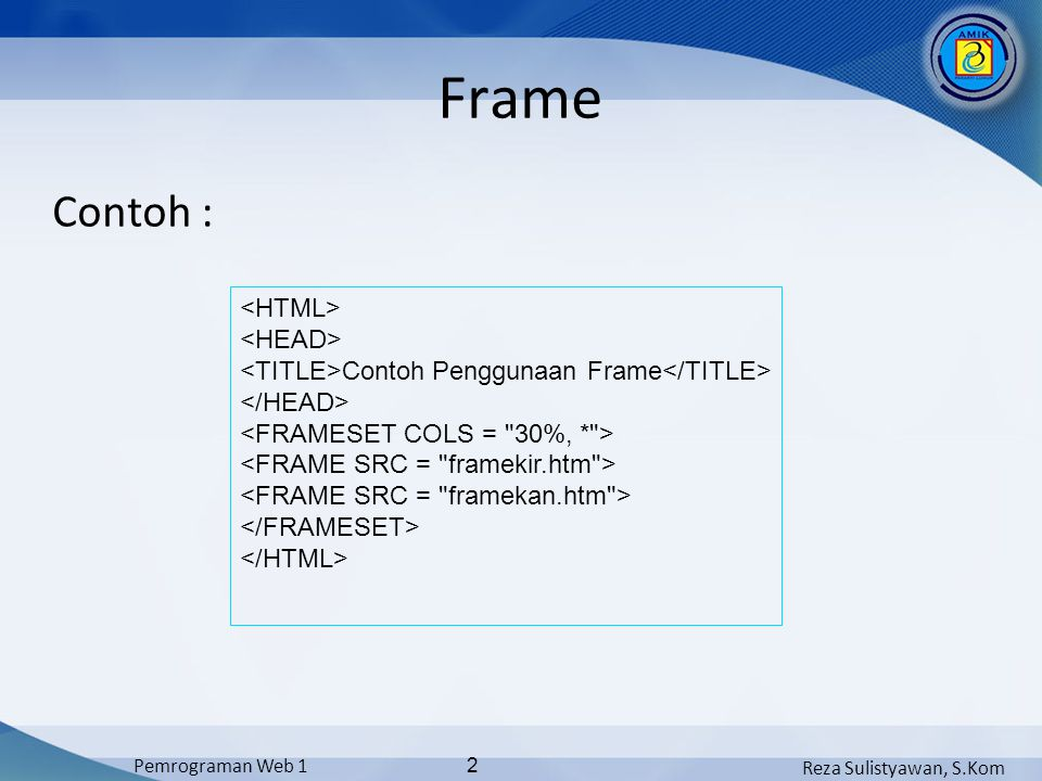 Reza Sulistyawan, S.Kom Pemrograman Web 1 3 Frame (border) Atribut BORDER pada tag berguna untuk mengatur ketebalan garis pemisah antar frame Contoh Penggunaan Frame