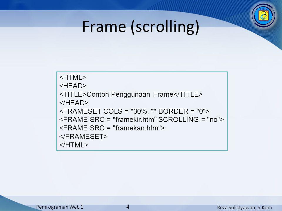 Reza Sulistyawan, S.Kom Pemrograman Web 1 4 Frame (scrolling) Contoh Penggunaan Frame