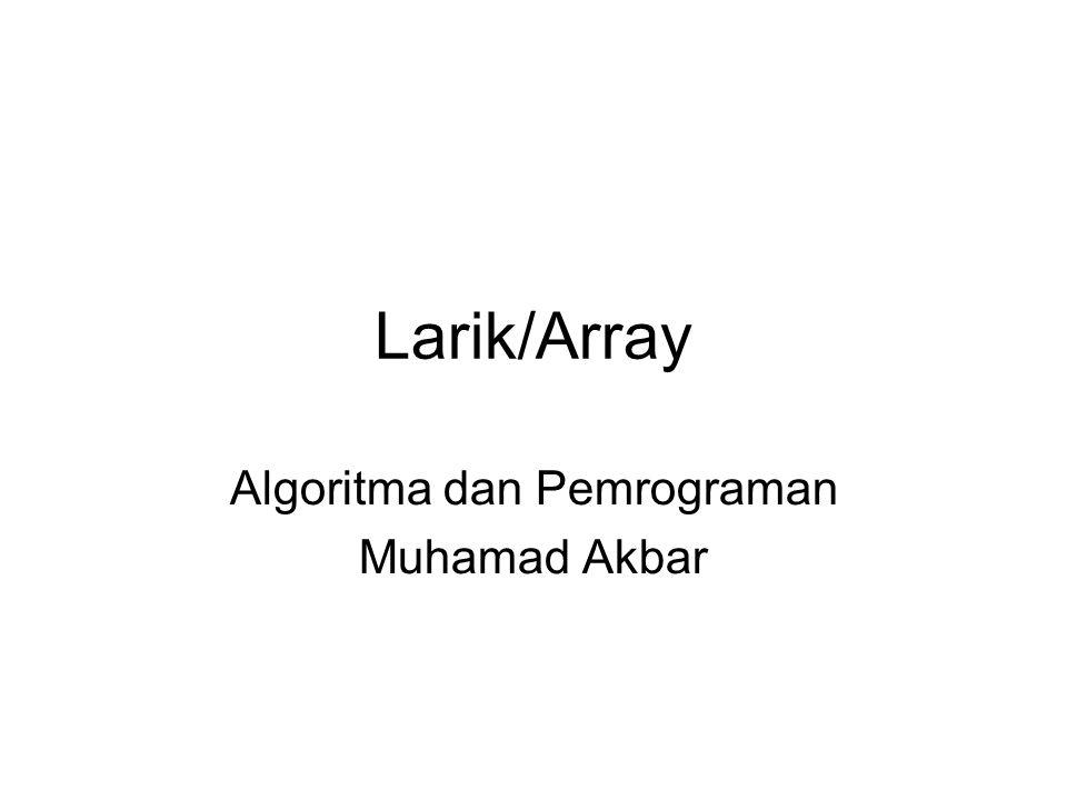 Larik/Array Algoritma dan Pemrograman Muhamad Akbar