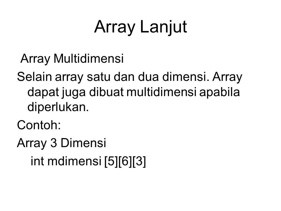 Array Lanjut Array Multidimensi Selain array satu dan dua dimensi. Array dapat juga dibuat multidimensi apabila diperlukan. Contoh: Array 3 Dimensi in