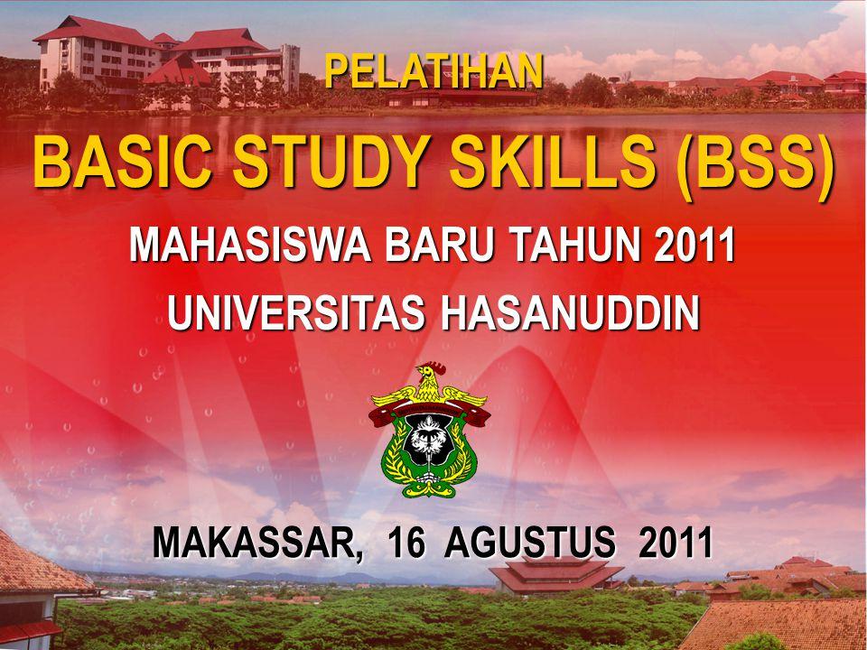 Makassar, 30 Maret 2007 PELATIHAN BASIC STUDY SKILLS (BSS) MAHASISWA BARU TAHUN 2011 UNIVERSITAS HASANUDDIN MAKASSAR, 16 AGUSTUS 2011
