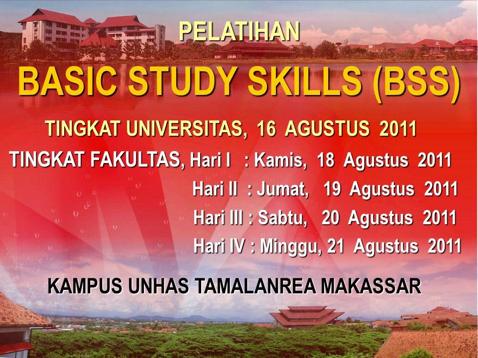 Makassar, 30 Maret 2007 PELATIHAN BASIC STUDY SKILLS (BSS) TINGKAT FAKULTAS, Hari I : Kamis, 18 Agustus 2011 Hari II : Jumat, 19 Agustus 2011 Hari II